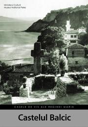 Casele de Vis ale Reginei Maria – Balcic